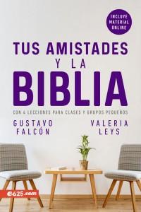 Las amistades y la Biblia: 4 Lecciones para clases y grupos pequeños -  - Falcón Gustavo, Leys Valeria