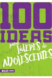 100 Ideas para Lideres de Adolescentes  -  - Varios Autores