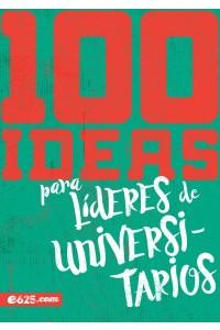 100 Ideas para Líderes de Universitarios  -  - Varios Autores