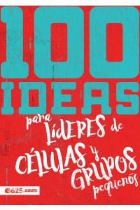 100 Ideas para Líderes de células y grupos pequeños  -  - Varios Autores
