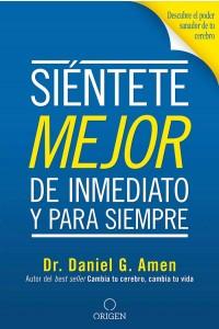 Siéntete mejor, de inmediato y para siempre -  - Amen, Daniel G.