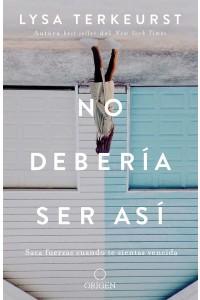 No Debería Ser Así Saca Fuerzas Cuando Te Sientas Vencida -  - TerKeurst, Lysa