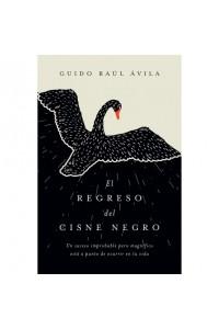 El Regreso del Cisne Negro: Un suceso improbable pero magnífico está a punto de ocurrir en tu vida. -  - Ávila, Guido Raúl