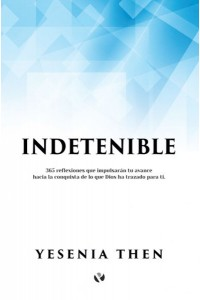 Indetenible: 365 reflexiones, inspiradas por Dios que impulsarán tu avance hacia la conquista de lo que Dios ha trazado para ti. -  - Then, Yesenia