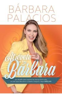 Atrevete A Ser Barbara (¡Un desafio para superar las marcas de la vida, un plan para descubrir tu diseño integral y dejar huellas!) -  - Palacios, Barbara