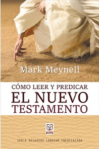 Cómo leer y predicar el Nuevo Testamento -  - Meynell, Mark