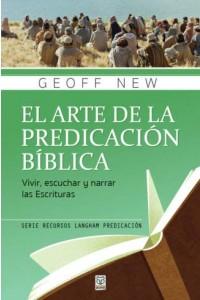 El arte de la predicación bíblica: Vivir, escuchar y narrar las escrituras -  - New, Geoff