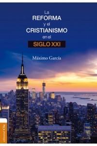 Reforma y el Cristianismo en el S. XXI -  - García Ruiz, Máximo