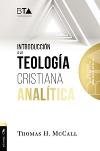 Introducción a la teología cristiana analítica -  - McCall, Thomas H.