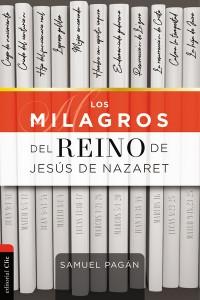 Los Milagros del Reino de Jesús de Nazaret -  - Pagán, Samuel