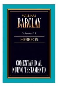 13. Comentario al Nuevo Testamento de William Barclay: Hebreos -  - Barclay, William