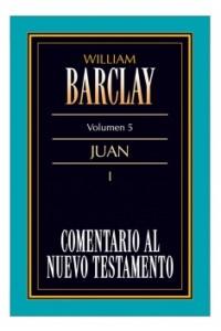 05. Comentario al Nuevo Testamento de William Barclay: Juan I -  - Barclay, William