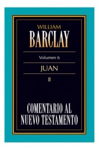 06. Comentario al Nuevo Testamento de William Barclay: Juan II -  - Barclay, William