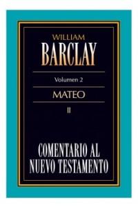 02. Comentario al Nuevo Testamento de William Barclay: Mateo II -  - Barclay, William