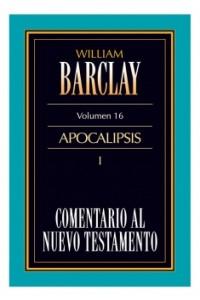 16. Comentario al Nuevo Testamento de William Barclay: Apocalipsis I -  - Barclay, William