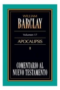 17. Comentario al Nuevo Testamento de William Barclay: Apocalipsis II -  - Barclay, William