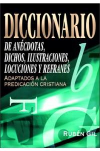 Diccionario de Anécdotas, Dichos, Ilustraciones, Locuciones y Refranes -  - Gil Pendón, Rubén