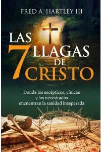 Las 7 llagas de Cristo: Donde los escépticos, cínicos y los necesitados encuentran la sanidad inesperada -  - Hartley III, Fred A