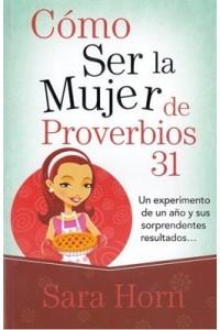 Cómo ser la mujer de Proverbios 31 -  - Horn, Sarah