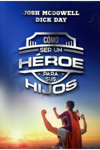 Cómo Ser un Héroe Para sus Hijos -  - McDowell, Josh