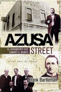 Azusa Street El principio del pentecostalismo en el siglo XX -  - Bartleman, Frank