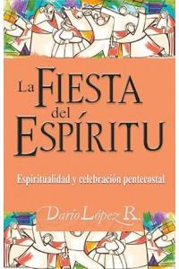 La Fiesta del Espíritu: Espiritualidad y Celebración Pentecostal -  - López, Darío