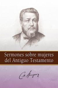 Sermones sobre mujeres del Antiguo Testamento -  - C.H. Spurgeon