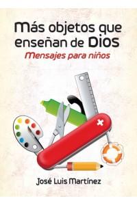 Más Objetos que Enseñan de Dios -  - José Luis Martínez