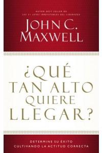 Qué Tan Alto Quiere Llegar -  - Maxwell, John C.