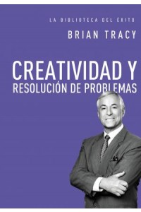 Biblioteca del Exito: Creatividad y Resolución de Problemas -  - Tracy, Brian