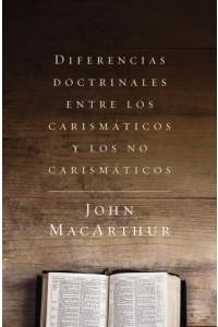 Diferencias Doctrinales Entre los Carismáticos y los No Carismáticos -  - MacArthur, John F.