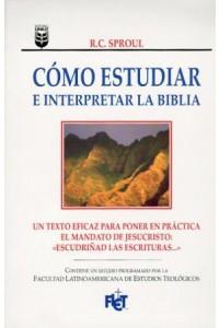 Cómo estudiar e interpretar la Biblia -  - Sproul, R.C.