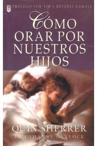 Cómo orar por nuestros hijos -  - Sherrer / Garlock
