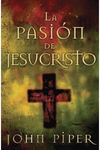 Pasión de Jesucristo, La   -  - Piper, John
