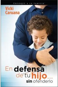 En defensa de tu hijo...sin ofenderlo -  - Caruana, Vicki