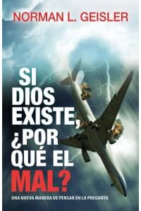 Si Dios existe, ¿por qué el mal?  -  - Geisler, Norman L.