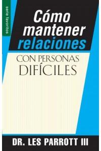 Cómo mantener relaciones con personas difíciles / Favoritos -  - Parrott, Les