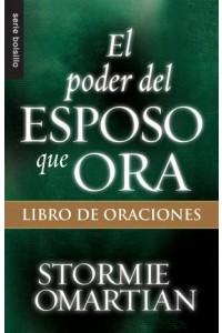 Poder del esposo que ora, El: Libro de oraciones / Bolsillo -  - Omartian, Stormie