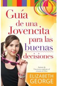 Guía de una jovencita para las buenas decisiones -  - George, Elizabeth