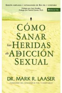 Cómo Sanar las Heridas de la Adicción Sexual -  - Laaser, Mark