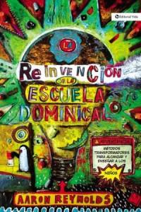 Reinvención de la Escuela Dominical -  - Reynolds, Aaron