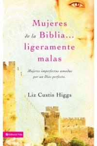 Mujeres de la Biblia Ligeramente Malas -  - Higgs, Liz Curtis