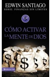 Finanzas sin límite: Cómo Activar la Mente de Dios -  - Santiago, Edwin