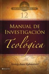 Biblioteca Teologica Vida: BTV # 12: Manual de investigación teológica
