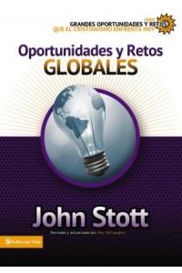 Grandes Oportunidades y Retos Para El Cristianismo Hoy: Oportunidades y Retos Globales -  - Stott, Dr. John R.W.