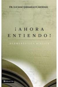 Ahora Entiendo! Hermenéutica Bíblica -  - Jaramillo Cárdenas, Luciano