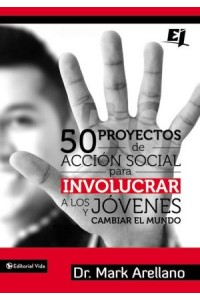 Especialidades Juveniles: 50 Proyectos de Acción Social para Involucrar a los Jóvenes y Cambiar el Mundo -  - Arellano, Mark Ernesto