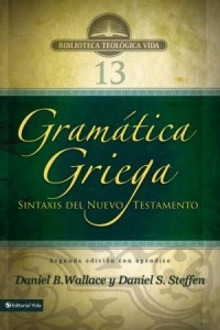 Biblioteca Teologica Vida: Gramática Griega: Sintaxis del Nuevo Testamento - Segunda edición con Apéndice