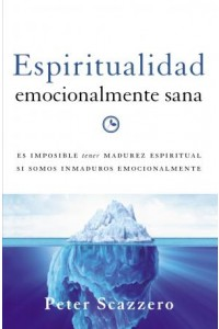Emotionally Healthy Spirituality: Espiritualidad Emocionalmente Sana -  - Scazzero, Peter