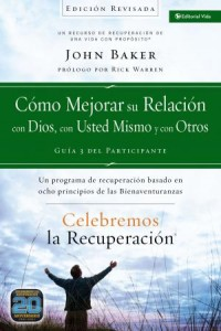 Celebremos la Recuperación: Celebremos la Recuperación Guía 3: Cómo Mejorar su Relación con Dios, con Usted Mismo y con Otros -  - Baker, John